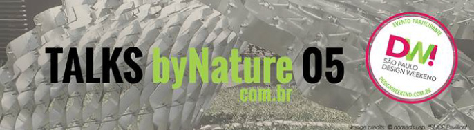 Sexta-feira - Palestras do Talk By Nature no Design Weekend